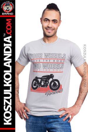 Four wheels move the body Two wheels move the soul Forever Motorcycles  - koszulka męska dla motocyklistów