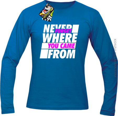 Never forget where you came from - Longsleeve męski