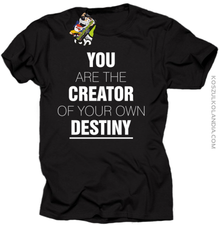 You are the CREATOR of your own DESTINY - Koszulka Męska