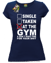 SINGLE TAKEN AT THE GYM  & dont have time for your shit - Koszulka damska