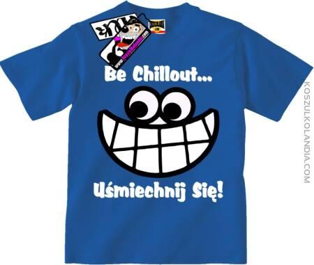 Be Chillout...Uśmiechnij się - Koszulka Dziecięca