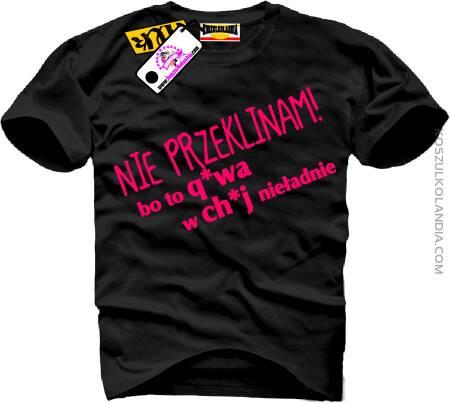 Nie przeklinam bo to q*wa w ch*j nie ładnie - koszulka standard