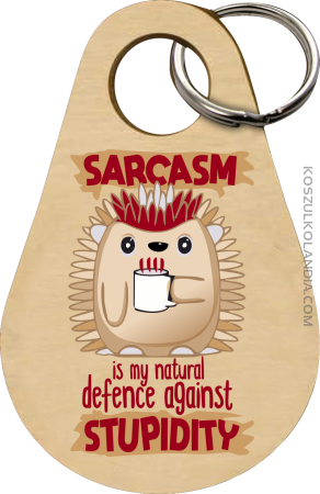 Sarcasm is my natural defence against stupidity - brelok