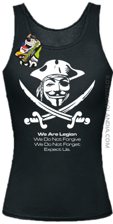 Anonymous We are Legion We Do Not Forget We Do Not Forgive Expect Us - Top damski