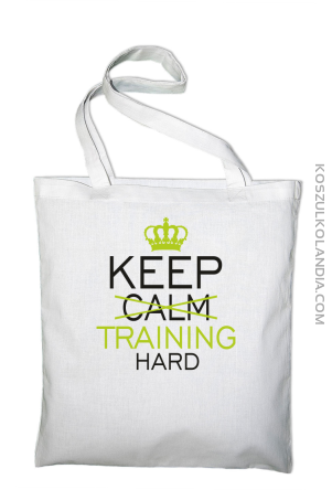 c10c81ff24546 Keep Calm and TRAINING HARD - Torba EKO