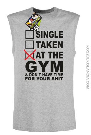 SINGLE TAKEN AT THE GYM  & dont have time for your shit - Bezrękawnik męski