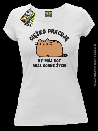 Ciężko pracuję by mój kot miał godne życie - Koszulka damska
