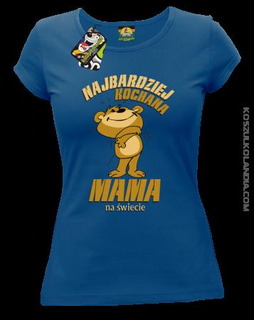 Najbardziej kochana mama na świecie - koszulka damska