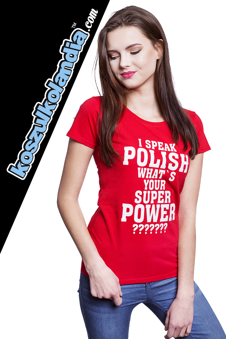 I SPEAK POLISH WHAT IS YOUR SUPER POWER koszulka damska czerwona red tshirt