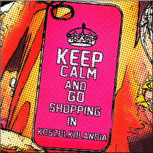 Keep calm and go shopping in KOSZULKOLANDIA